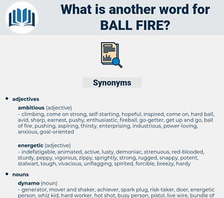ball fire, synonym ball fire, another word for ball fire, words like ball fire, thesaurus ball fire