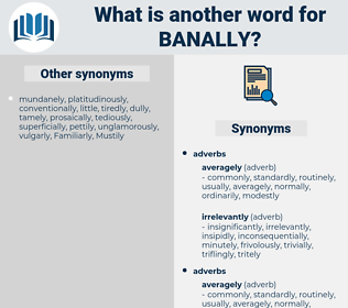 banally, synonym banally, another word for banally, words like banally, thesaurus banally