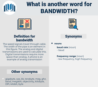bandwidth, synonym bandwidth, another word for bandwidth, words like bandwidth, thesaurus bandwidth