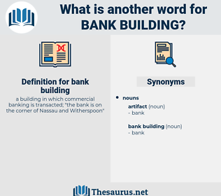 bank building, synonym bank building, another word for bank building, words like bank building, thesaurus bank building