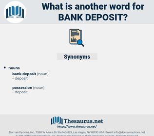 bank deposit, synonym bank deposit, another word for bank deposit, words like bank deposit, thesaurus bank deposit