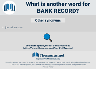 bank record, synonym bank record, another word for bank record, words like bank record, thesaurus bank record