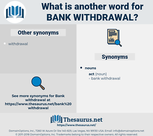 bank withdrawal, synonym bank withdrawal, another word for bank withdrawal, words like bank withdrawal, thesaurus bank withdrawal