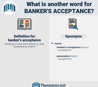 banker's acceptance, synonym banker's acceptance, another word for banker's acceptance, words like banker's acceptance, thesaurus banker's acceptance