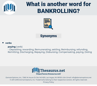 bankrolling, synonym bankrolling, another word for bankrolling, words like bankrolling, thesaurus bankrolling