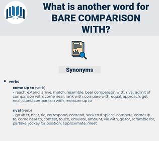 bare comparison with, synonym bare comparison with, another word for bare comparison with, words like bare comparison with, thesaurus bare comparison with