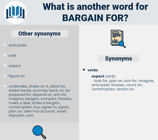bargain for, synonym bargain for, another word for bargain for, words like bargain for, thesaurus bargain for