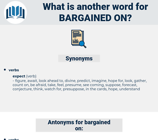 bargained on, synonym bargained on, another word for bargained on, words like bargained on, thesaurus bargained on