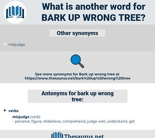 bark up wrong tree, synonym bark up wrong tree, another word for bark up wrong tree, words like bark up wrong tree, thesaurus bark up wrong tree