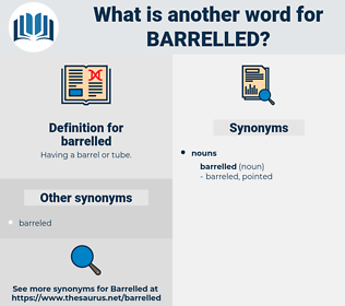 barrelled, synonym barrelled, another word for barrelled, words like barrelled, thesaurus barrelled