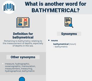bathymetrical, synonym bathymetrical, another word for bathymetrical, words like bathymetrical, thesaurus bathymetrical