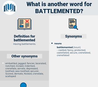 battlemented, synonym battlemented, another word for battlemented, words like battlemented, thesaurus battlemented