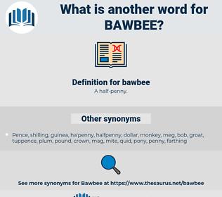 bawbee, synonym bawbee, another word for bawbee, words like bawbee, thesaurus bawbee