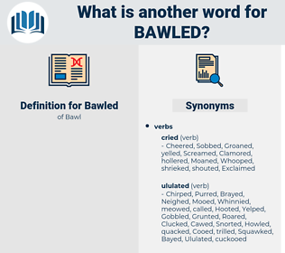 Bawled, synonym Bawled, another word for Bawled, words like Bawled, thesaurus Bawled