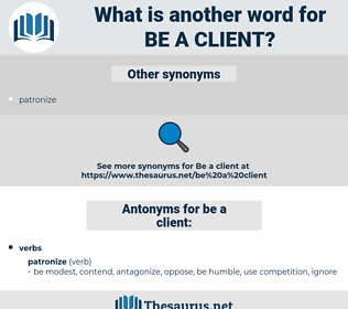 be a client, synonym be a client, another word for be a client, words like be a client, thesaurus be a client