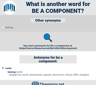 be a component, synonym be a component, another word for be a component, words like be a component, thesaurus be a component