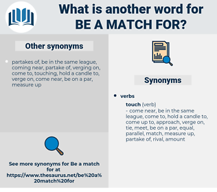 be a match for, synonym be a match for, another word for be a match for, words like be a match for, thesaurus be a match for