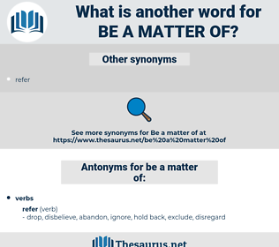 be a matter of, synonym be a matter of, another word for be a matter of, words like be a matter of, thesaurus be a matter of