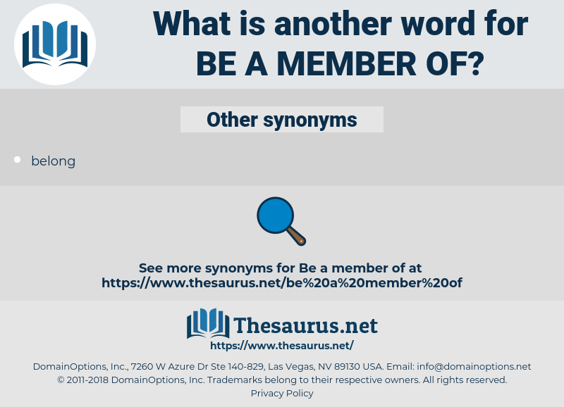 be a member of, synonym be a member of, another word for be a member of, words like be a member of, thesaurus be a member of