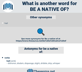 be a native of, synonym be a native of, another word for be a native of, words like be a native of, thesaurus be a native of