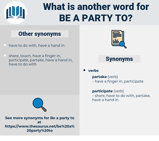 be a party to, synonym be a party to, another word for be a party to, words like be a party to, thesaurus be a party to