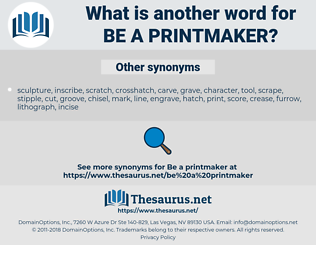be a printmaker, synonym be a printmaker, another word for be a printmaker, words like be a printmaker, thesaurus be a printmaker