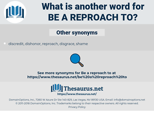 be a reproach to, synonym be a reproach to, another word for be a reproach to, words like be a reproach to, thesaurus be a reproach to