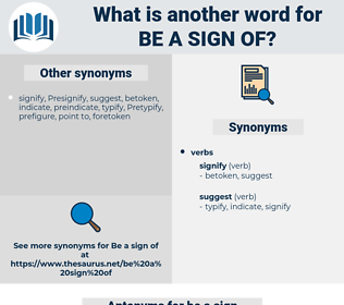 be a sign of, synonym be a sign of, another word for be a sign of, words like be a sign of, thesaurus be a sign of