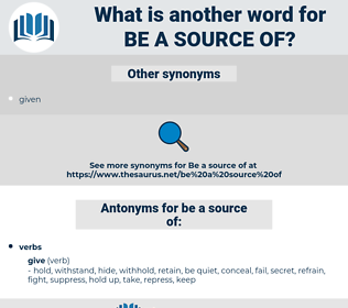 be a source of, synonym be a source of, another word for be a source of, words like be a source of, thesaurus be a source of