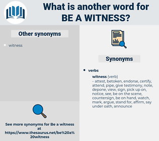 be a witness, synonym be a witness, another word for be a witness, words like be a witness, thesaurus be a witness