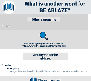 be ablaze, synonym be ablaze, another word for be ablaze, words like be ablaze, thesaurus be ablaze