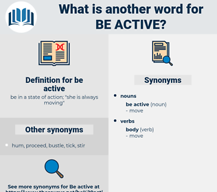 be active, synonym be active, another word for be active, words like be active, thesaurus be active