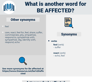 be affected, synonym be affected, another word for be affected, words like be affected, thesaurus be affected