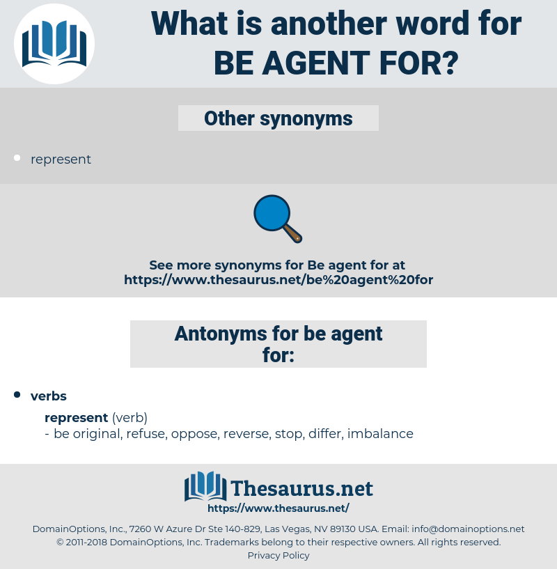 be agent for, synonym be agent for, another word for be agent for, words like be agent for, thesaurus be agent for
