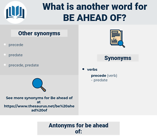 be ahead of, synonym be ahead of, another word for be ahead of, words like be ahead of, thesaurus be ahead of