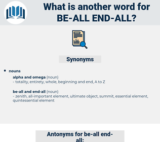 be-all end-all, synonym be-all end-all, another word for be-all end-all, words like be-all end-all, thesaurus be-all end-all
