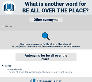 be all over the place, synonym be all over the place, another word for be all over the place, words like be all over the place, thesaurus be all over the place