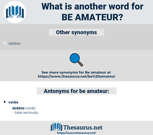 be amateur, synonym be amateur, another word for be amateur, words like be amateur, thesaurus be amateur