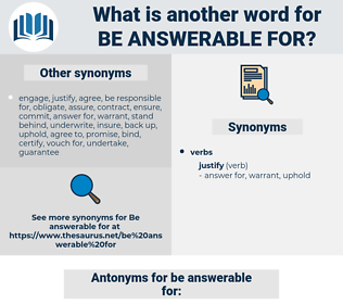 be answerable for, synonym be answerable for, another word for be answerable for, words like be answerable for, thesaurus be answerable for