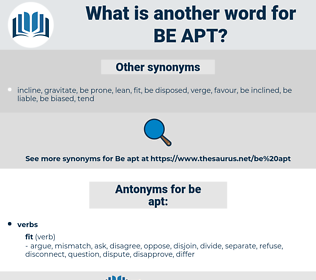 be apt, synonym be apt, another word for be apt, words like be apt, thesaurus be apt