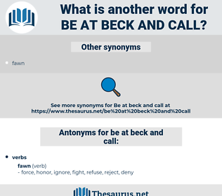 be at beck and call, synonym be at beck and call, another word for be at beck and call, words like be at beck and call, thesaurus be at beck and call