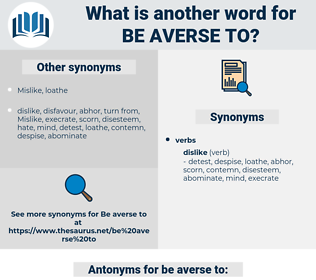 be averse to, synonym be averse to, another word for be averse to, words like be averse to, thesaurus be averse to
