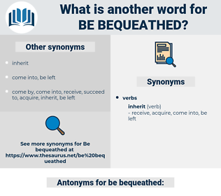 be bequeathed, synonym be bequeathed, another word for be bequeathed, words like be bequeathed, thesaurus be bequeathed