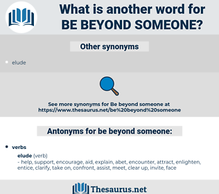 be beyond someone, synonym be beyond someone, another word for be beyond someone, words like be beyond someone, thesaurus be beyond someone