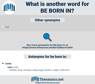 be born in, synonym be born in, another word for be born in, words like be born in, thesaurus be born in