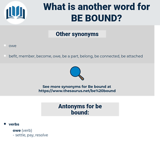 be bound, synonym be bound, another word for be bound, words like be bound, thesaurus be bound