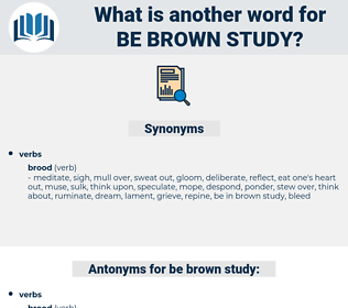 be brown study, synonym be brown study, another word for be brown study, words like be brown study, thesaurus be brown study