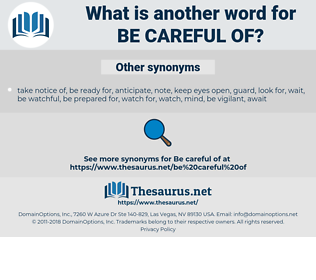 be careful of, synonym be careful of, another word for be careful of, words like be careful of, thesaurus be careful of