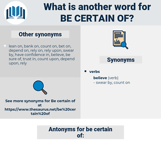 be certain of, synonym be certain of, another word for be certain of, words like be certain of, thesaurus be certain of