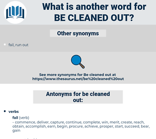 be cleaned out, synonym be cleaned out, another word for be cleaned out, words like be cleaned out, thesaurus be cleaned out